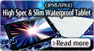 High Spec & Slim Waterproof(IPX5/IPX8) Tablet